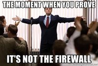 the-moment-when-you-prove-its-not-the-firewall.jpg